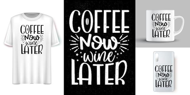 Koffie nu wijn lalter. belettering citaten ontwerp voor t-shirt. motiverende woorden t-shirt design. handgetekende letters t-shirt design