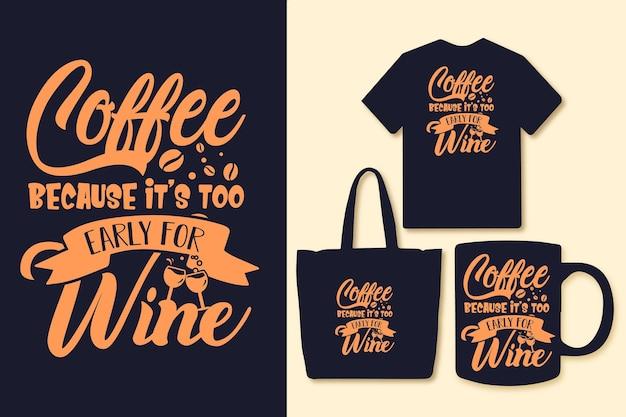 Koffie omdat het te vroeg is voor wijn typografie koffie citaten tshirt graphics