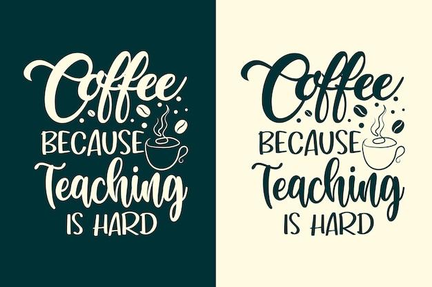 Koffie omdat lesgeven moeilijk is typografie leraren belettering ontwerp t-shirt en merchandise