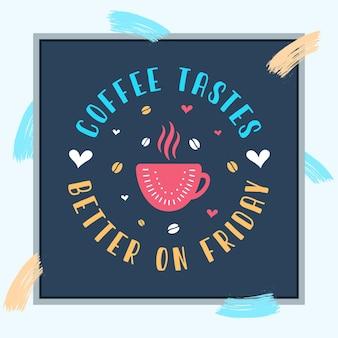 Koffie smaakt beter op vrijdag, koffie quotes