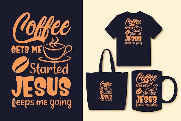 Koffie zet me op gang jezus houdt me op de been typografie koffie citaten tshirt graphics