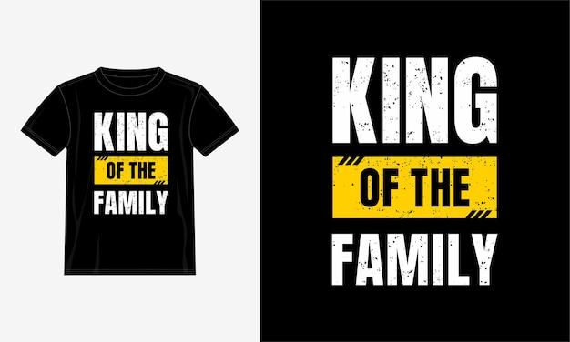 Koning van de familie citeert t-shirtontwerp