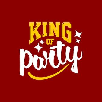 Koning van partij citaat belettering typografie