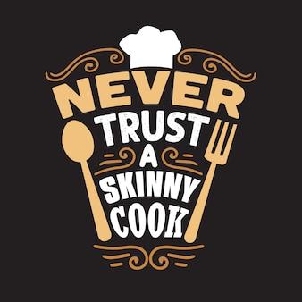 Kookcitaat en gezegde. vertrouw nooit een magere kok. belettering