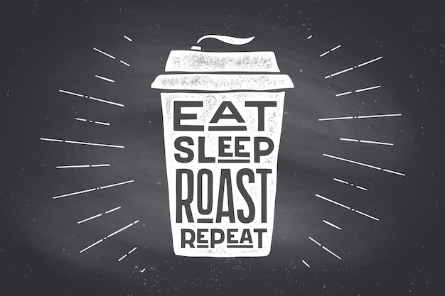 Kop koffie. poster koffiekopje met handgetekende letters eat sleep roast repeat. monochroom vintage tekenkrijt op schoolbord voor koffiedrank, menu. schoolbord achtergrond. vectorillustratie