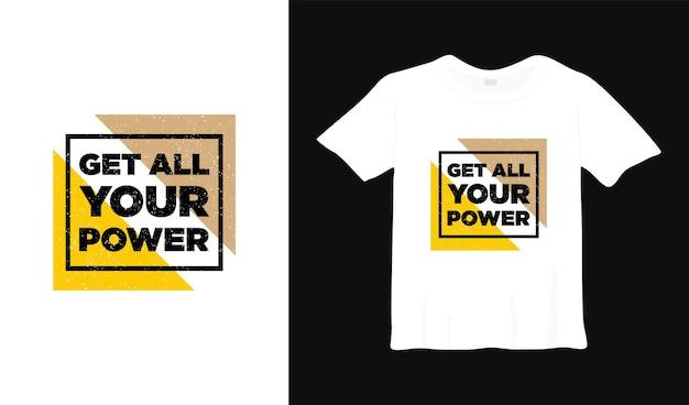 Krijg al je kracht motiverende t-shirtontwerp moderne kledingcitaten slogan inspirerende boodschap
