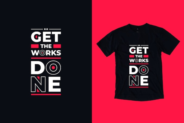 Krijg de werken gedaan modern, inspirerend t-shirtontwerp met citaten