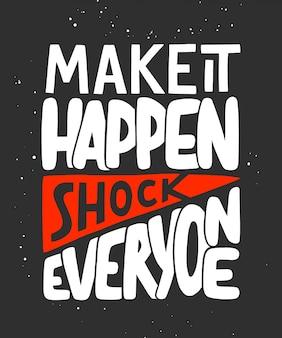 Laat het gebeuren, schok iedereen. motiverende citaat