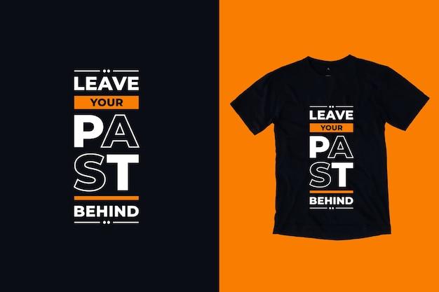 Laat je verleden achter het moderne, motiverende t-shirtontwerp van citaten
