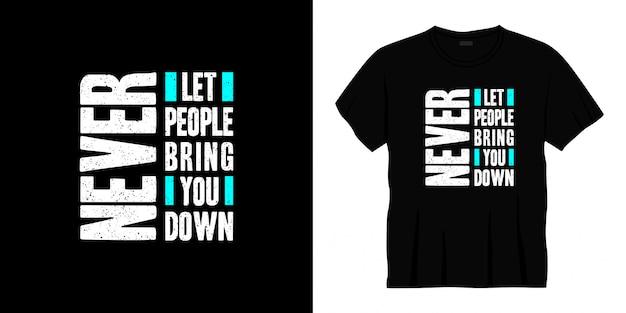Laat nooit mensen je naar beneden halen typografie t-shirt design