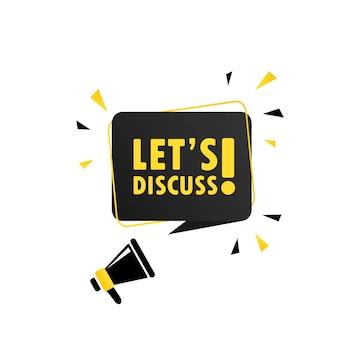 Laten we bespreken. megafoon met let s discuss-tekstballonbanner. luidspreker. kan worden gebruikt voor zaken, marketing en reclame. laten we promotietekst bespreken. vectoreps 10.