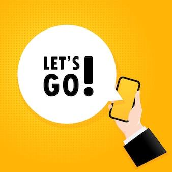 Laten we gaan. smartphone met een bellentekst. poster met tekst let is go. komische retro-stijl. telefoon app tekstballon.