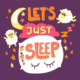 Laten we gewoon slapen met de hand getekende illustratie. leuke poster, banneridee met cartoon belettering