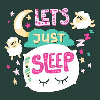 Laten we gewoon slapen met de hand getekende vector belettering. leuke poster