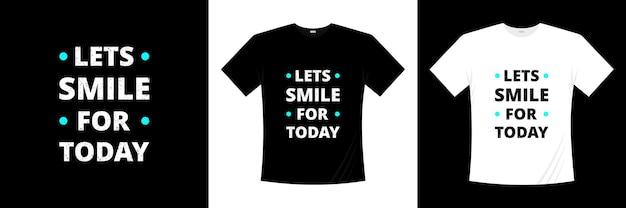 Laten we glimlachen voor het ontwerp van de typografiet-shirt van vandaag