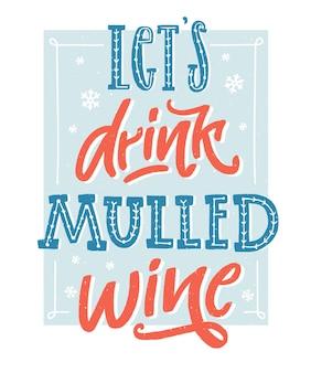 Laten we glühwein drinken. inspirerende wintercitaat over warme wijn. hand belettering poster, vintage stijl met blauwe en rode kleuren. kunst aan de muur voor café en bars.