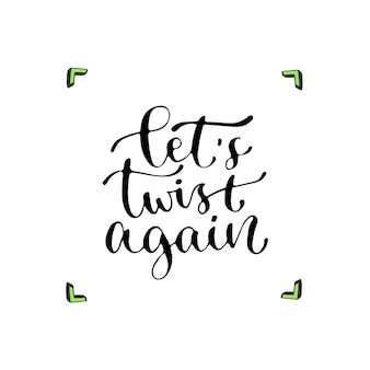 Laten we opnieuw draaien - handgeschreven vectorzin. moderne kalligrafische print voor kaarten, poster of t-shirt.