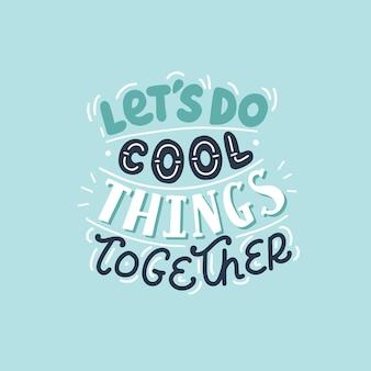 Laten we samen coole dingen doen, met de hand getekende motiverende letters.