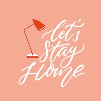 Laten we thuis blijven. motiverende slogan over preventie van verspreiding van coronavirus. thuisisolatie gezegde. vectorcitaat, borstelscript belettering met bureaulamp. oranje poster, sociale media-inhoud.