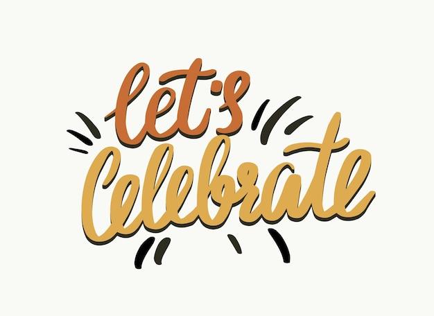 Laten we typografie vieren, creatieve belettering voor feestviering, wenskaartdecor. handgetekend ontwerpelement