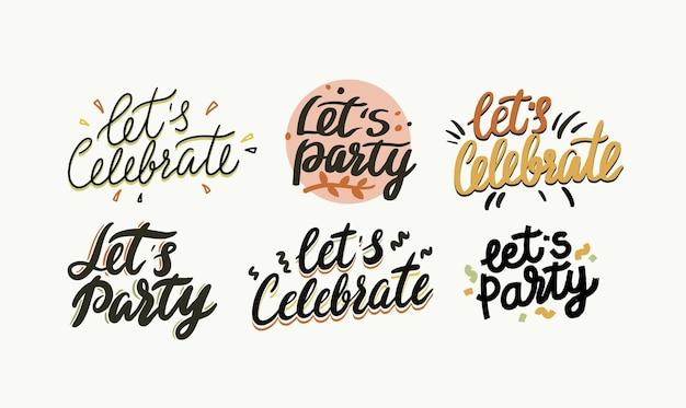 Laten we vieren, laten we partij typografie, creatieve belettering voor wenskaart, hand getrokken ontwerpelement, kalligrafie of zin voor t-shirt afdrukken, spandoek, poster decor. vectorillustratie, geïsoleerde set