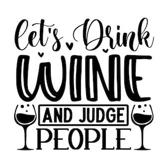 Laten we wijn drinken en mensen beoordelen die een unieke stijl beletteren premium vector-ontwerpbestand