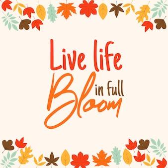 Leef het leven in volle bloei