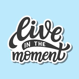 Leef in het moment