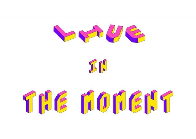 Leef op het ogenblik tekst met 3d isometrisch effect op witte achtergrond