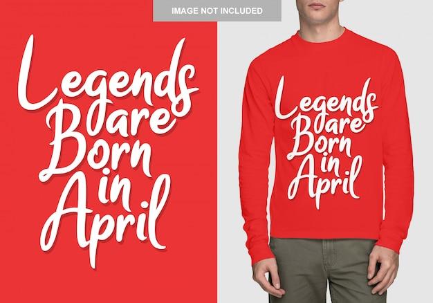 Legenden worden geboren in april. typografieontwerp voor t-shirt