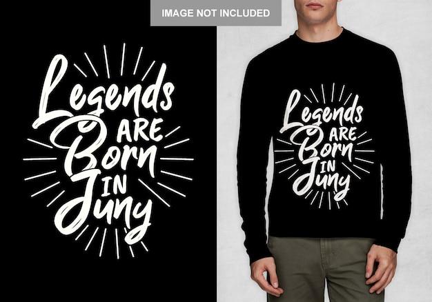 Legenden worden geboren in juny. typografieontwerp voor t-shirt
