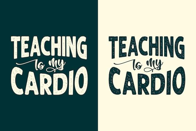 Lesgeven is mijn cardio typografie leraren belettering citaten ontwerp