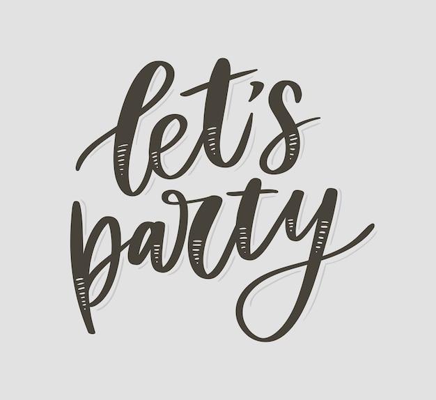 Let's party, inspirational hand getrokken typografie belettering