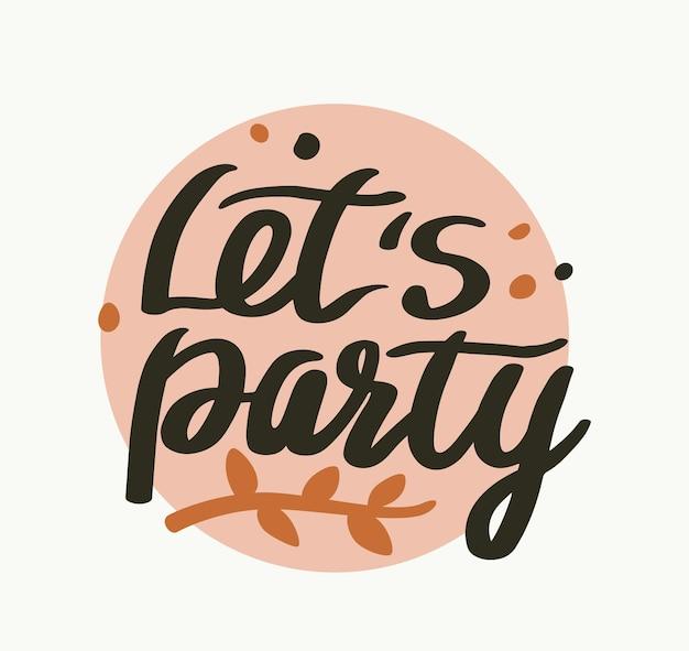 Lets party holiday celebration zin, t-shirt print, spandoek of poster met handgeschreven typografie, creatieve belettering