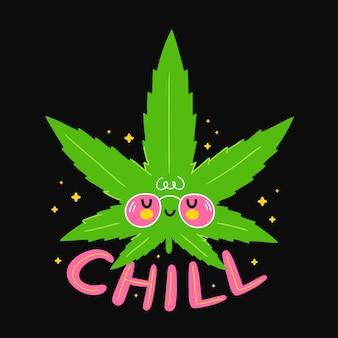 Leuke glimlach grappig marihuanablad. chill citaat. vector cartoon karakter platte lijn illustratie. geïsoleerd op een witte achtergrond. rasta, wiet, cannabis, marihuana chill printontwerp voor poster, t-shirt