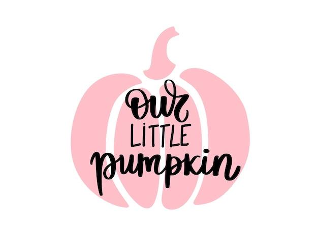 Leuke halloween pompoen vectorillustratie. cartoon herfst symbool. onze kleine pompoen hand getrokken belettering zin.