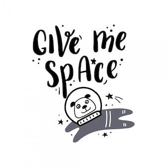 Leuke hand getrokken belettering ruimte en melkweg citaat met astronaut illustratie van de hond. slogan geef me ruimte.