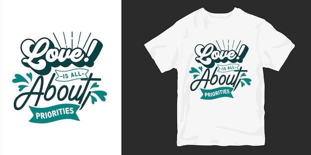 Liefde en romantische typografie t-shirt design slogan citaten. bij liefde draait alles om prioriteiten