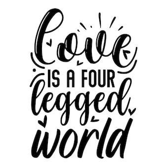 Liefde is een vierpotige wereld typografie premium vector design offertesjabloon