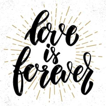 Liefde is voor altijd. hand getrokken belettering zin. ontwerpelement voor poster, wenskaart, banner.