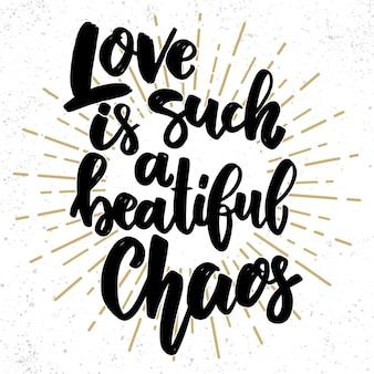 Liefde is zo'n mooie chaos. belettering zin op grunge achtergrond. ontwerpelement voor poster, kaart, banner, flyer.