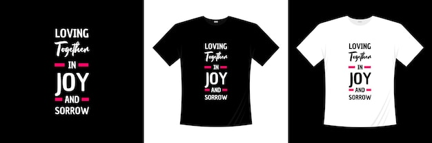 Liefdevolle samen in vreugde en verdriet typografie t-shirt design