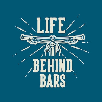 Life behind bars t-shirt ontwerp mountainbike quote slogan in vintage stijl