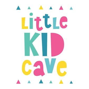 Little kid cave geschreven belettering vectorillustratie kids wall art prints baby print