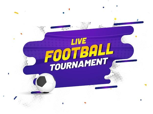 Live voetbaltoernooi posterontwerp met realistische voetbal op abstracte paarse en witte achtergrond.