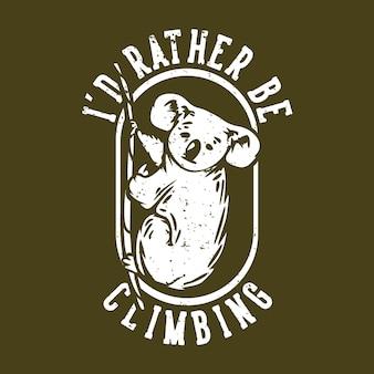 Logo ontwerp ik zou liever klimmen met koala klimmen een touw vintage illustratie