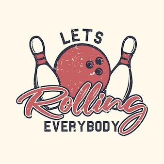 Logo ontwerp laat iedereen rollen met bowlingbal en pin bowling vintage illustratie