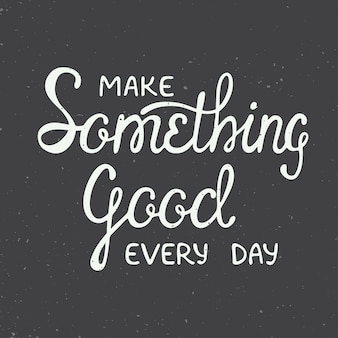 Maak elke dag iets goeds. inspirerende belettering in vintage stijl