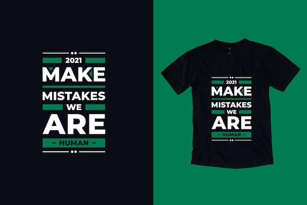 Maak fouten, we zijn menselijke moderne tpography citeert t-shirtontwerp