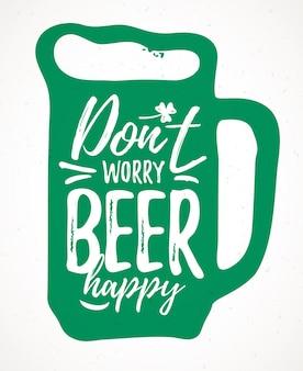 Maak je geen zorgen bier gelukkig grappige letters